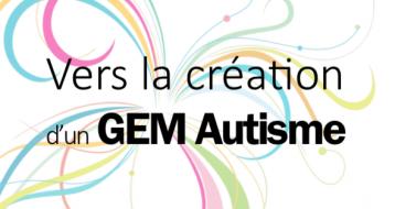 Vers la création d'un GEM Autisme
